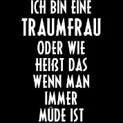 Traumfrau Müde Morgen Aufstehen Sprüche Spruch Von Brob Spreadshirt