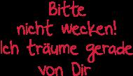 Bitte Nicht Wecken Ich Träume Gerade Von Dir, Liebe, Love, Träumen, Sprüche,  Humor, Paare, Flirten, Singles, Www.eushirt.com